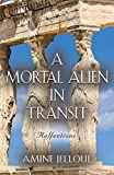 A Mortal Alien in Transit: Reflections