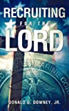Recruiting for the Lord, Donald D. Downey, 1615796916