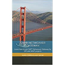 SAP® Netweaver Gateway: Learn how to use SAP® Netweaver Gateway for UI5 and ABAP projects