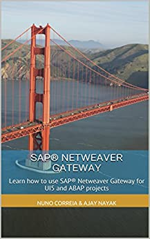 SAP® Netweaver Gateway: Learn how to use SAP® Netweaver Gateway for UI5 and ABAP projects by [Nayak, Ajay, Correia, Nuno]