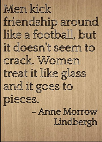 """""""Men kick friendship around like a..."""" quote by Anne Morrow Lindbergh, laser engraved on wooden plaque - Size: 8""""x10"""""""