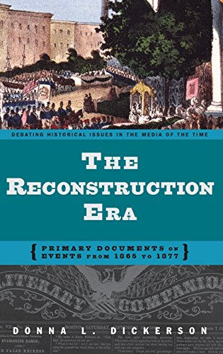 The Reconstruction Era: Primary Documents on Events from 1865 to 1877 (Debating Historical Issues in the Media of the Time) (Civil War Era Newspapers)