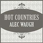 Hot Countries   Alec Waugh