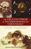 The Creative Power of Anthroposophical Christology, Sergei O. Prokofieff and Peter Selg, 0880107332