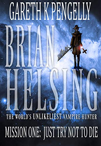 Brian Helsing: The World's Unlikeliest Vampire Hunter: Mission #1: Just Try Not To Die (The Best Magic Show)