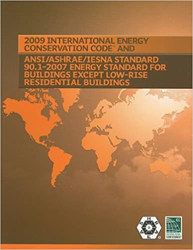 2009 International Energy Conservation Code and ANSI/ASHRAE/IESNA Standard 90.1-2007 Energy Standard for Building Except Low-Rise Residential Buildings ...