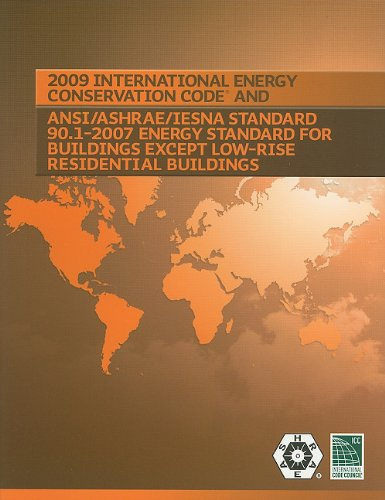 2009 International Energy Conservation Code and ANSI/ASHRAE/IESNA Standard 90.1-2007 Energy Standard for Building Except Low-Rise Residential Buildings (International Code Council (2007 International Series)