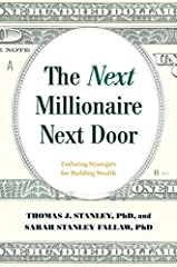 What does it take to be The Millionaire Next Door today?Find out in this research-backed, highly anticipated follow up.              In The Next Millionaire Next Door, Dr. Thomas J. Stanley and Dr. Sarah Stanley Fallaw provide data-ba...