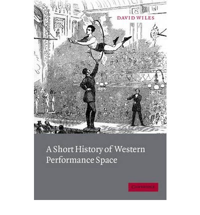 Download [(A Short History of Western Performance Space )] [Author: David Wiles] [Nov-2007] ebook