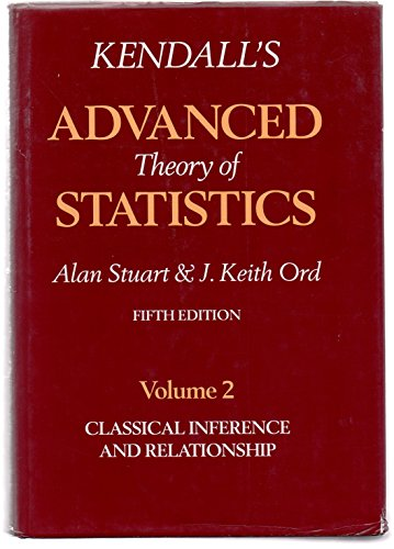 Kendall's Advanced Theory of Statistics, Vol. 2: Classical Inference and Relationship, 5th Edition
