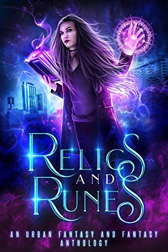 Relics and Runes: A Limited Edition Urban Fantasy and Fantasy Anthology by [Adkins, Heather Marie, Dawn, CK, Etherton, Tameri, Lane, Amir, Ember, N.J., Wilson, Muffy, Flinthart, Aiki, Schlag, Jennifer Ann, Hogan, Mirren, French, Lee, Swain, Kimbra , Shand, Tiffany , Jenkins, Robyn]