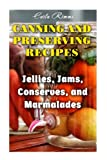 Canning and Preserving Recipes: Jellies, Jams, Conserves, and Marmalades: (Canning Recipes, Canning Cookbook) (Homemade Canning)