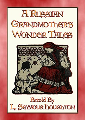 (A RUSSIAN GRANDMOTHER'S WONDER TALES - 50 Children's Bedtime Stories: More folklore from Mother Russia)