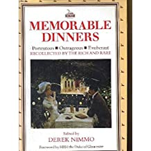 Memorable Dinners: Portentous, Outrageous, Exuberant Recollected by the Rich and Rare
