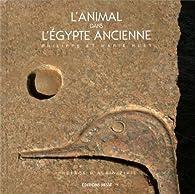 L'animal dans l'Egypte ancienne par Marie Huet