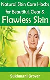 Beauty and Skin Care: Natural Skin Care Hacks for Beautiful, Clear & Flawless Skin: Skin Care Tips, Prevent & Cure Many Skin Conditions, Skin Care Books, Beauty Skin Care, Skin Diet,Free Skin care