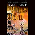 The Pillars of the World: Tir Alainn Trilogy, Book 1 Audiobook by Anne Bishop Narrated by Erik Synnestvedt
