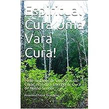 Espiritual Cura Uma Vara Cura!: Pode Pedaços de Uma Arvore, Curar, Nos dá a Energia de Cura de Nosso Senhor. (Portuguese Edition)