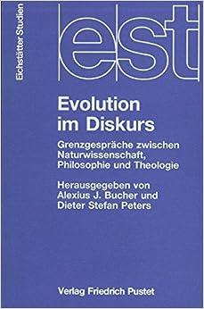 Evolution im Diskurs: Grenzgesprache zwischen Naturwissenschaft, Philosophie und Theologie (Eichstatter Studien) (German Edition)