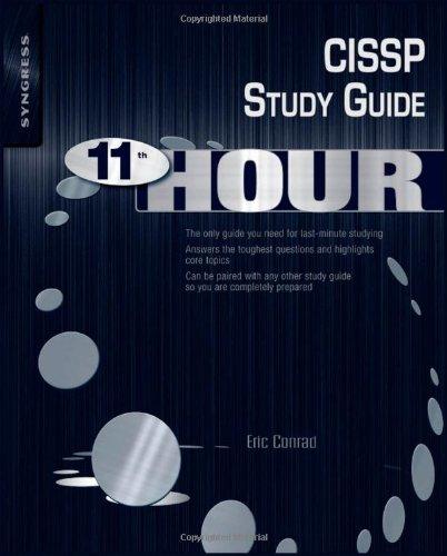 Eleventh Hour CISSP: Study Guide by Eric Conrad , Joshua Feldman , Seth Misenar, Publisher : Syngress