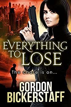 Everything To Lose: The chase is on... (A Lambeth Group Thriller) by [Bickerstaff, Gordon]