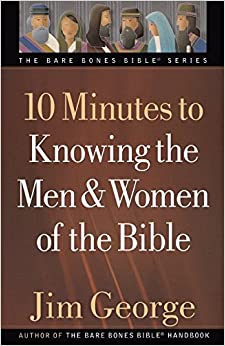 10 Minutes to Knowing the Men and Women of the Bible (The Bare Bones Bible Series) by Jim George (2011-01-01)
