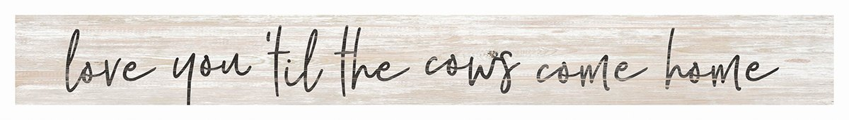 Darice P Graham Dunn Love You Til Cows Come Home White 13.5 x 1.5'' Wood Skinny Block Tabletop Sign