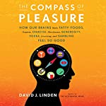 The Compass of Pleasure: How Our Brains Make Fatty Foods, Orgasm, Exercise, Marijuana, Generosity, Vodka, Learning, and Gambling Feel So Good | David J. Linden