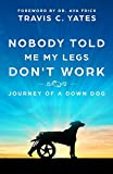 img - for Nobody Told Me My Legs Don't Work: Journey of a Down Dog book / textbook / text book