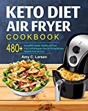 Keto Diet Air Fryer Cookbook: Enjoy 480+ Incredible Simple, Healthy and Tasty Low Carb Ketogenic Diet Air Frying Recipes Made by Your Air Fryer (Super Easy Low Carb High Fat Air Fryer Recipes)