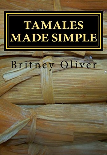 TAMALES MADE SIMPLE: step by step way to make tamales by [Oliver, Britney]