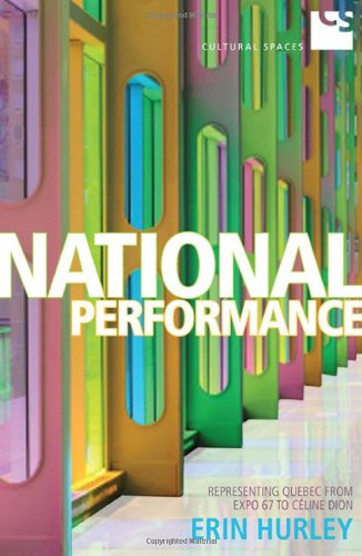 Download National Performance: Representing Quebec from Expo 67 to Celine Dion (Cultural Spaces) pdf epub