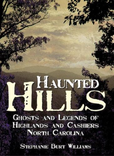 Haunted Hills: Ghosts and Legends of Highlands and Cashiers, North Carolina (Haunted America)