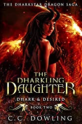The Dharkling Daughter: Dhark & Desired (The Dharkstar Dragon Saga Book 2)