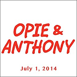 Opie & Anthony, July 1, 2014