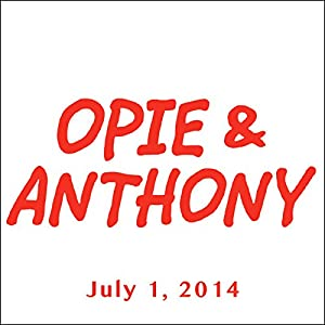 Opie & Anthony, July 1, 2014 Radio/TV Program