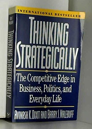 Thinking Strategically: The Competitive Edge In Business, Politics, And Everyda