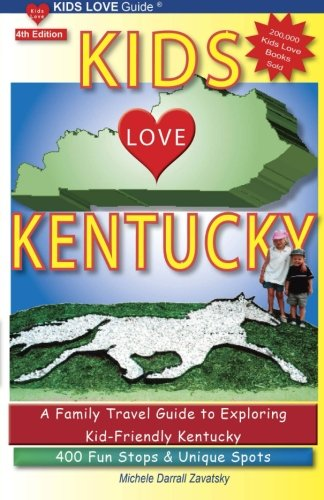 KIDS LOVE KENTUCKY: A Family Travel Guide to Exploring Kid-Friendly Kentucky