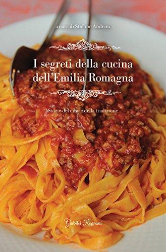 I segreti della cucina dellEmilia Romagna. Storie del cibo e della tradizione