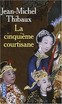 La Cinquième courtisane - Jean-Michel Thibaux