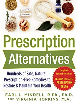 Prescription Alternatives:Hundreds of Safe, Natural, Prescription-Free Remedies to Restore and Maintain Your Health, Fourth Edition by [Mindell, Earl, Hopkins, Virginia]