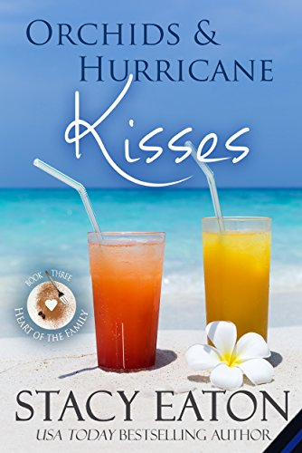 Orchids & Hurricane Kisses (Heart of the Family Book 3)