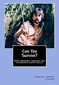 Can You Survive?: Basic Primitive, Survival and Wilderness Living Skills
