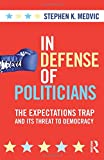In Defense of Politicians: The Expectations Trap and Its Threat to Democracy