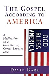 The Gospel according to America: A Meditation on a God-blessed, Christ-haunted Idea (Gospel According To...)