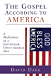 The Gospel according to America: A Meditation on a God-blessed, Christ-haunted Idea (The Gospel according to...)