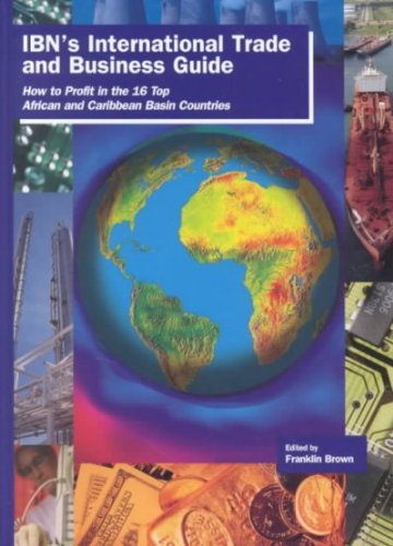 IBN's International Trade and Business Guide : How to Profit in the 16 Top African and Caribbean Basin Countries