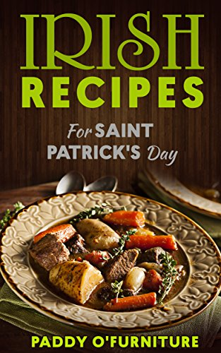 IRISH RECIPES FOR ST. PATRICK'S DAY: The Best of Irish Cooking, Drinks and Jokes For St. Patrick's Day (IRISH RECIPES SAINT PATRICK IRISH ST.PATRICK BOOKS SERIES Book 1) by Paddy O'Furniture
