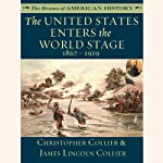 The United States Enters the World Stage: From the Alaska Purchase through World War I, 1867–1919 | Christopher Collier,James Lincoln Collier