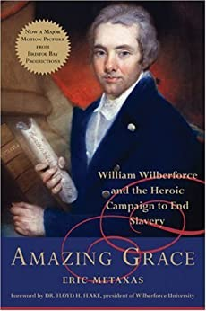 Amazing Grace: William Wilberforce and the Heroic Campaign to End Slavery by [Metaxas, Eric]